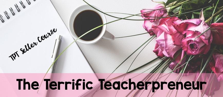 The Terrific Teacherpreneur - TPT Seller Course