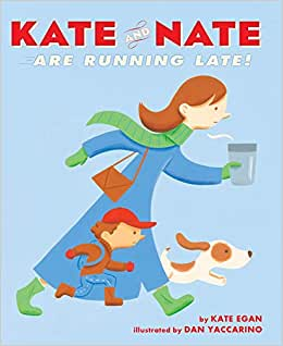 Stpry book - Kate And Nate Are Running Late By Kate Egan